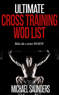 Ultimate Cross Training WOD List: Mas de 1.000 WODS