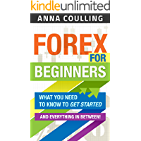 Forex For Beginners: What you need to know to get started, and everything in between (English Edition)