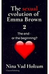 The sexual evolution of Emma Brown 2: The end or the beginning? Kindle Edition