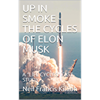 """UP IN SMOKE - THE CYCLES OF ELON MUSK: A """"LIFE CYCLES"""" CASE STUDY (Life Cycles Articles) (English Edition)"""