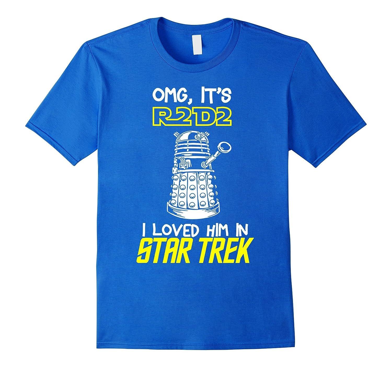 Oh My God Its R2 D2 I Love Him St-ar Tr-ek T-shirt