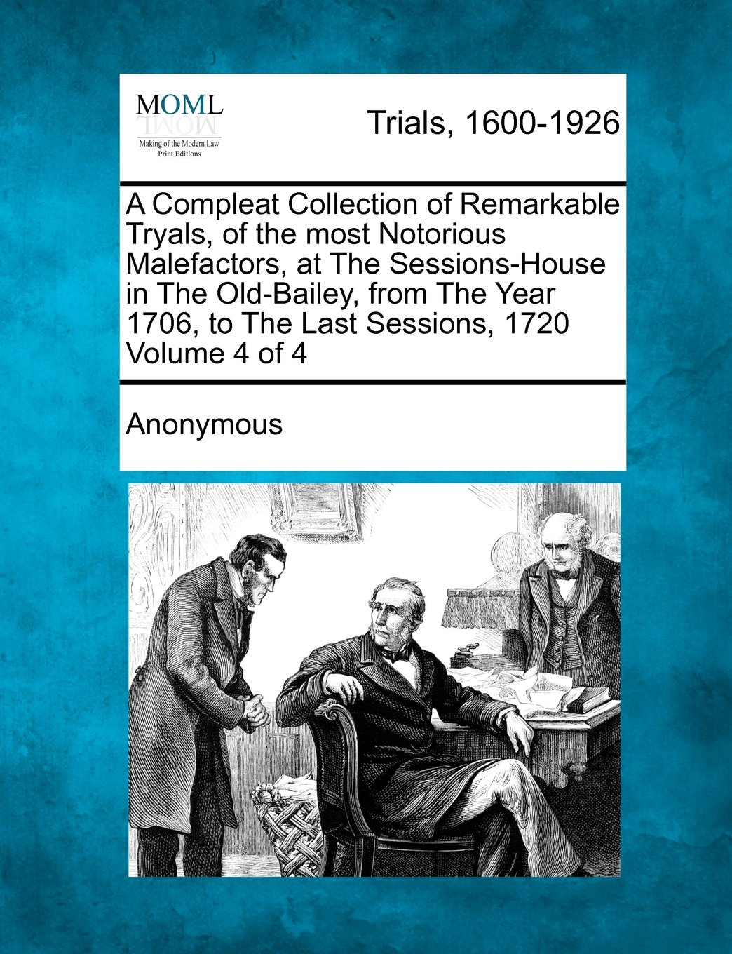A Compleat Collection of Remarkable Tryals, of the most Notorious Malefactors, at The Sessions-House in The Old-Bailey, from The Year 1706, to The Last Sessions, 1720 Volume 4 of 4 pdf