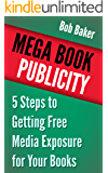 Mega Book Publicity: 5 Steps to Getting Free Media Exposure for Your Books (English Edition)
