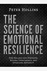 The Science of Emotional Resilience:  Find Balance and Strength, Become Unbreakable, and Overcome Adversity Kindle Edition