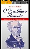 O Presbítero Regente — Natureza, Deveres e Qualificações