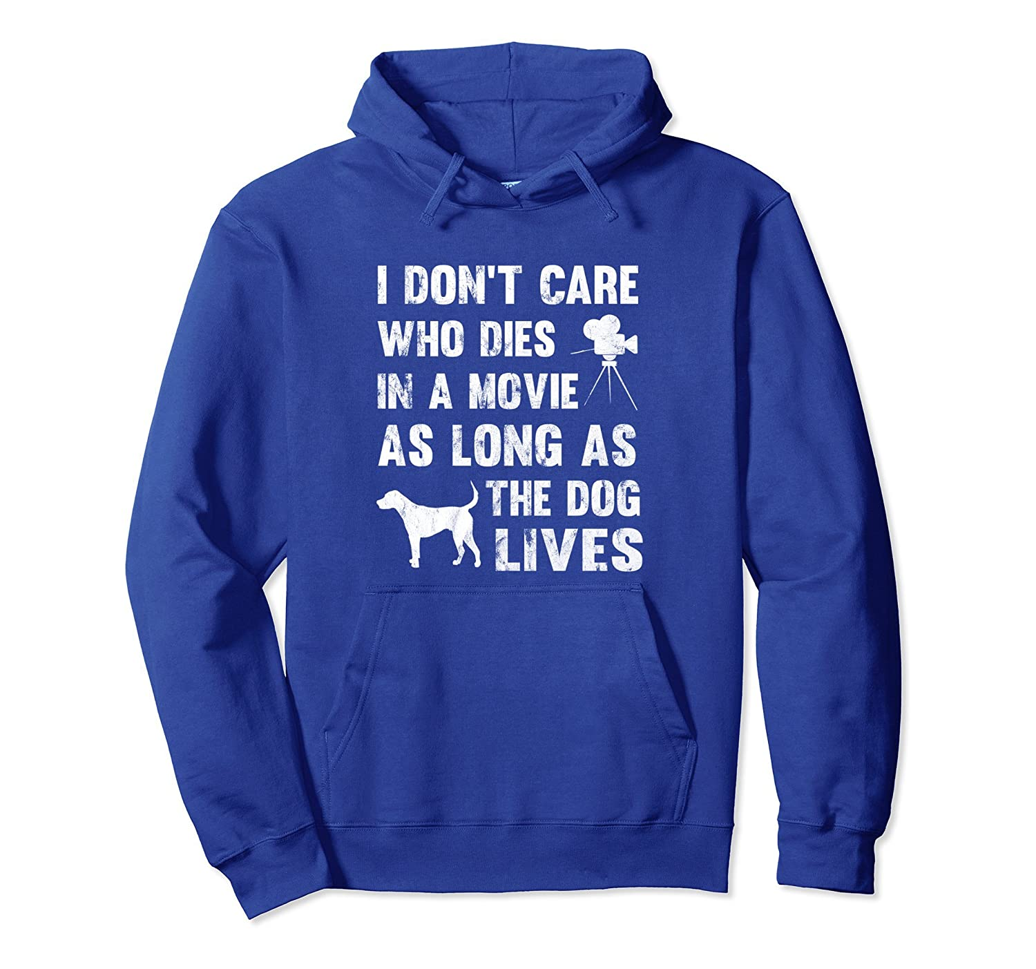 I Dont Care Who Dies In Movie As Long Dog Lives Hoodie