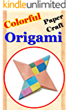 Easy Origami - Special Paper Crafts and Arts Decoration: Colorful Paper Craft