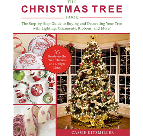 The Christmas Tree Book The Step By Step Guide To Buying And Decorating Your Tree With Lighting Ornaments Ribbons And More Kindle Edition By Kitzmiller Cassie Arts Photography Kindle Ebooks Amazon Com