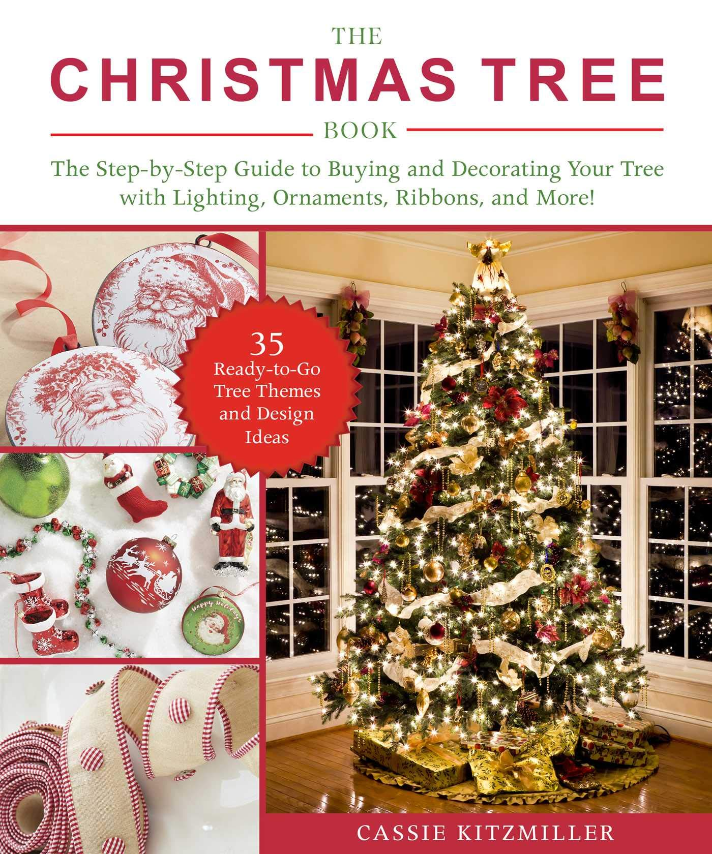 The Christmas Tree Book The Step By Step Guide To Buying And Decorating Your Tree With Lighting Ornaments Ribbons And More Amazon Co Uk Kitzmiller Cassie 9781510752108 Books