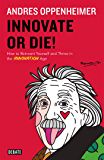 Innovate or Die!: How to Reinvent Yourself and Thrive in the INNOVATION Age (English Edition)