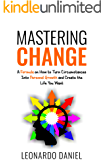 Mastering Change: A Formula on How to Turn Circumstances into Personal Growth and Create the Life You Want