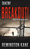 Taken! - Breakout! (A Taken! Novel Book 4)