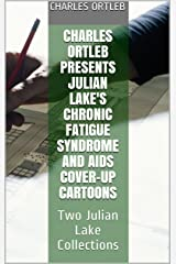 Charles Ortleb Presents Julian Lake's Chronic Fatigue Syndrome and AIDS Cover-up Cartoons: Two Julian Lake Collections Kindle Edition