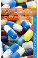 GPAT PREVIOUS PAPERS (GPAT PREPARATION TIPS): GPAT PAPERS UPTO 2019 Kindle Edition