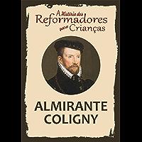 Coleção – A História dos Reformadores para Crianças: Almirante Coligny