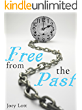 Free From the Past: Liberate Yourself From Guilt, Shame and Regret, and Discover Your True Nature as Peace