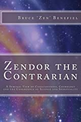 Zendor the Contrarian: A Seminal View of Consciousness, Cosmology and the Congruence of Science and Spirituality Kindle Edition