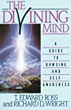 The Divining Mind: A Guide to Dowsing and Self-awareness: Practical Guide to Dowsing and Self-awareness