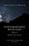 Conversations with God (Bk 4): Awaken the Species, A New and Unexpected Dialogue (English Edition)
