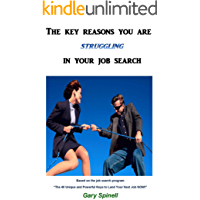 The key reasons you are struggling in your job search (The 40 Unique and Powerful Keys to Land Your Next Job Now!)