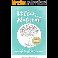 Voltar ao Natural: Como despertares da tua vida tóxica, sintonizares-te com o teu corpo e criares hábitos saudáveis e de autocuidado