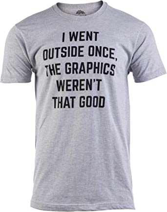 I Went Outside Once /& The Graphics Weren/'t That Good Mens T-Shirt