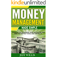 Money Management Made Simple: 10 Essential Tips For Managing, Saving And Investing Your Money The Smart Way To Build Long-Term Wealth