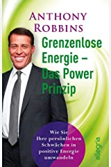 Grenzenlose Energie - Das Powerprinzip: Wie Sie Ihre persönlichen Schwächen in positive Energie verwandeln (German Edition) Kindle Edition