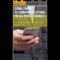 Cómo ganar tu campaña electoral en las redes sociales: La guía para convertirte en un líder político 3.0