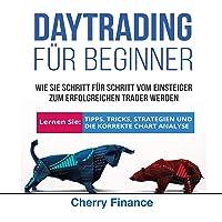 Daytrading für Beginner: Wie Sie Schritt für Schritt vom Einsteiger zum erfolgreichen Trader werden | Lernen Sie: Tipps, Tricks, Strategien und die ... Analyse | Ausgabe 2018/2019