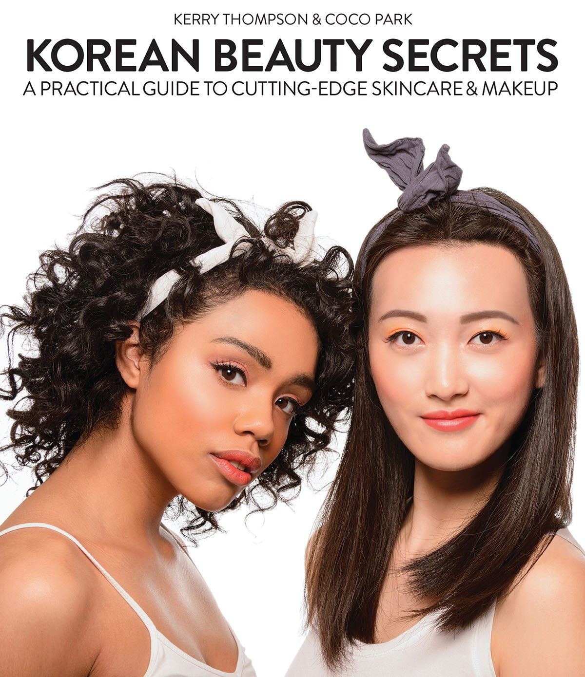 Korean Beauty Secrets: A Practical Guide to Cutting-Edge Skincare & Makeup by Skyhorse
