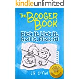 The Booger Book: Pick it, Lick it, Roll it, Flick it! - A Hilarious Book for Kids Age 7-9 (The Disgusting Adventures of Milo