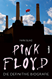 Pink Floyd: Die definitive Biografie (German Edition)