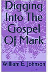 Digging Into The Gospel Of Mark Kindle Edition