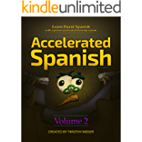 Accelerated Spanish Volume 2: Basic Fluency: Learn fluent Spanish with a proven accelerated learning system. Volume 2: Basic Fluency (Accelerated Spanish: ... with a Proven Accelerated Learning System)