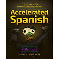 Accelerated Spanish Volume 2: Basic Fluency: Learn fluent Spanish with a proven accelerated learning system. Volume 2: Basic Fluency (Accelerated Spanish: ... Learning System) (English Edition)