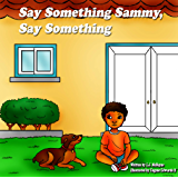 Say Something Sammy, Say Something: Storytime for Children (Teach Kids Communication)