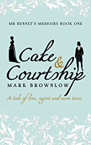 Cake and Courtship (Mr Bennet's Memoirs Book 1)