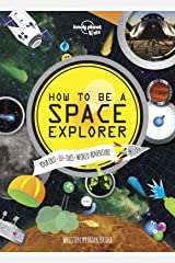 How to be a Space Explorer: Your Out-of-this-World Adventure (Lonely Planet Kids) Kindle Edition