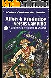 Alien e predador versus Lampião: A batalha mais horripilante do universo