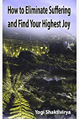 Eliminate Suffering and Find Your Highest Joy Kindle Edition