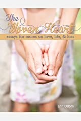 The Woven Heart: Essays for Moms on Love, Life, and Loss Kindle Edition