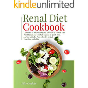 RENAL DIET COOKBOOK : Learn How to Better Eating and Take Care of Yourself with This Ultimate and Complete Enjoyed by…