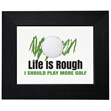 Amazon.com: Life Is Rough - Play More Golf - Funny Golfing Framed ...