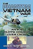 The Phantom Vietnam War: An F-4 Pilot's Combat over Laos