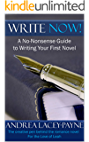 Write Now!: A No Nonsense Guide To Writing Your First Novel (Write Now, Polish Til It Shines, Get Published, Sell It Book 1)