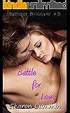 Battle for Love (Bachelor Billionaire #3)