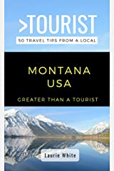 Greater Than a Tourist- Montana USA: 50 Travel Tips from a Local (Greater Than a Tourist United States Book 27) Kindle Edition