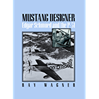 Mustang Designer: Edgar Schmued and the P-51