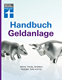 Handbuch Geldanlage: Aktien, Fonds, Anleihen, Festgeld, Gold und Co. (German Edition)